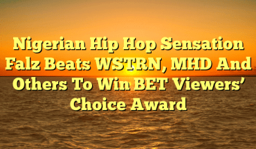 Nigerian Hip Hop Sensation Falz Beats WSTRN, MHD And Others To Win BET Viewers' Choice Award