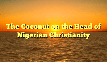 The Coconut on the Head of Nigerian Christianity